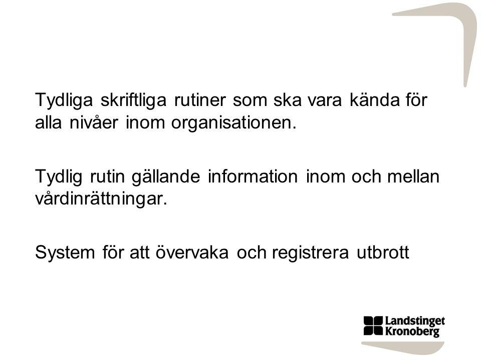 Tydliga skriftliga rutiner som ska vara kända för alla nivåer inom organisationen. Tydlig rutin gällande information inom och mellan vårdinrättningar.