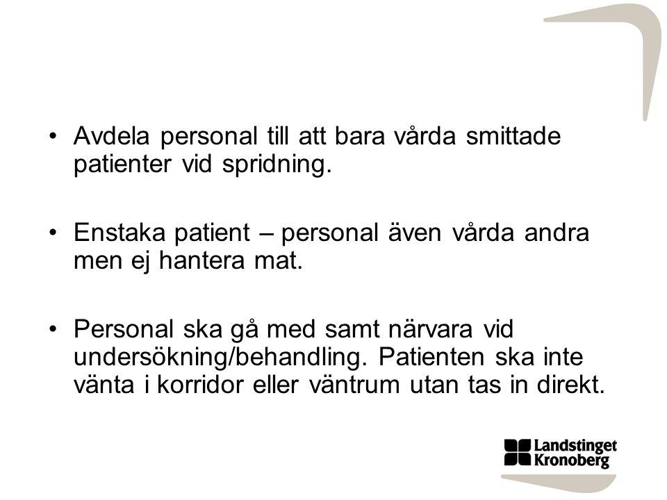 Avdela personal till att bara vårda smittade patienter vid spridning. Enstaka patient – personal även vårda andra men ej hantera mat. Personal ska gå