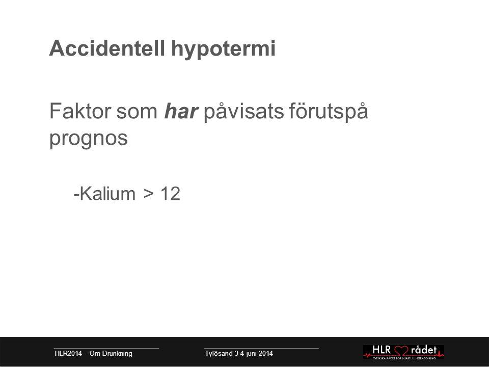 Accidentell hypotermi Faktor som har påvisats förutspå prognos -Kalium > 12 HLR2014 - Om Drunkning Tylösand 3-4 juni 2014