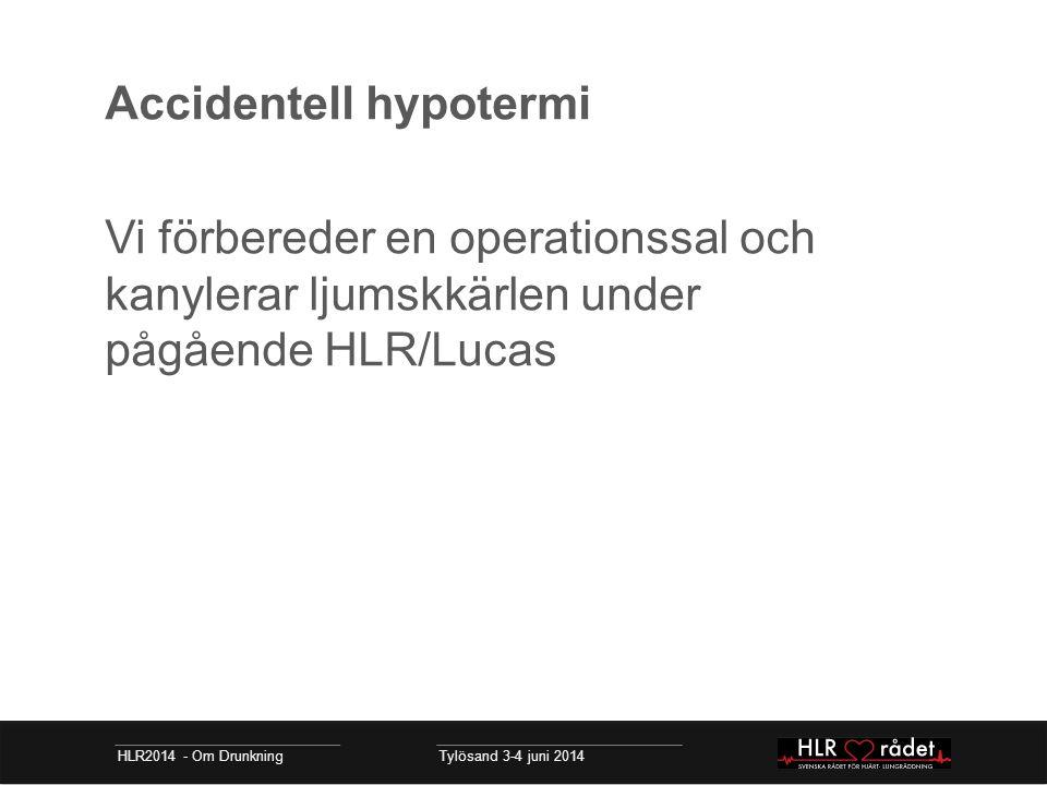 Accidentell hypotermi Vi förbereder en operationssal och kanylerar ljumskkärlen under pågående HLR/Lucas HLR2014 - Om Drunkning Tylösand 3-4 juni 2014