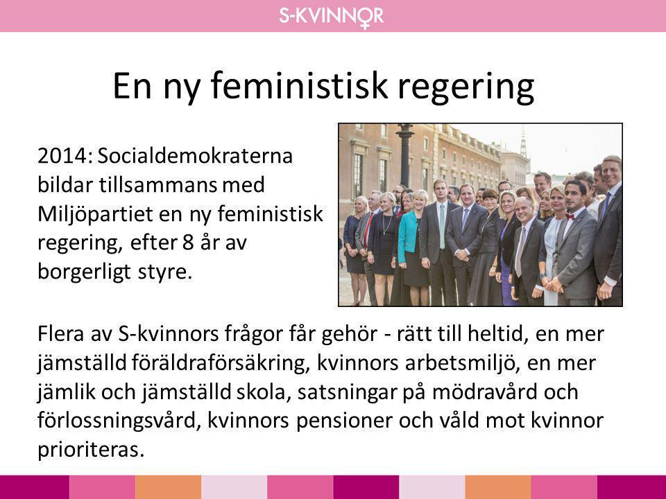 En ny feministisk regering 2014: Socialdemokraterna bildar tillsammans med Miljöpartiet en ny feministisk regering, efter 8 år av borgerligt styre. Fl