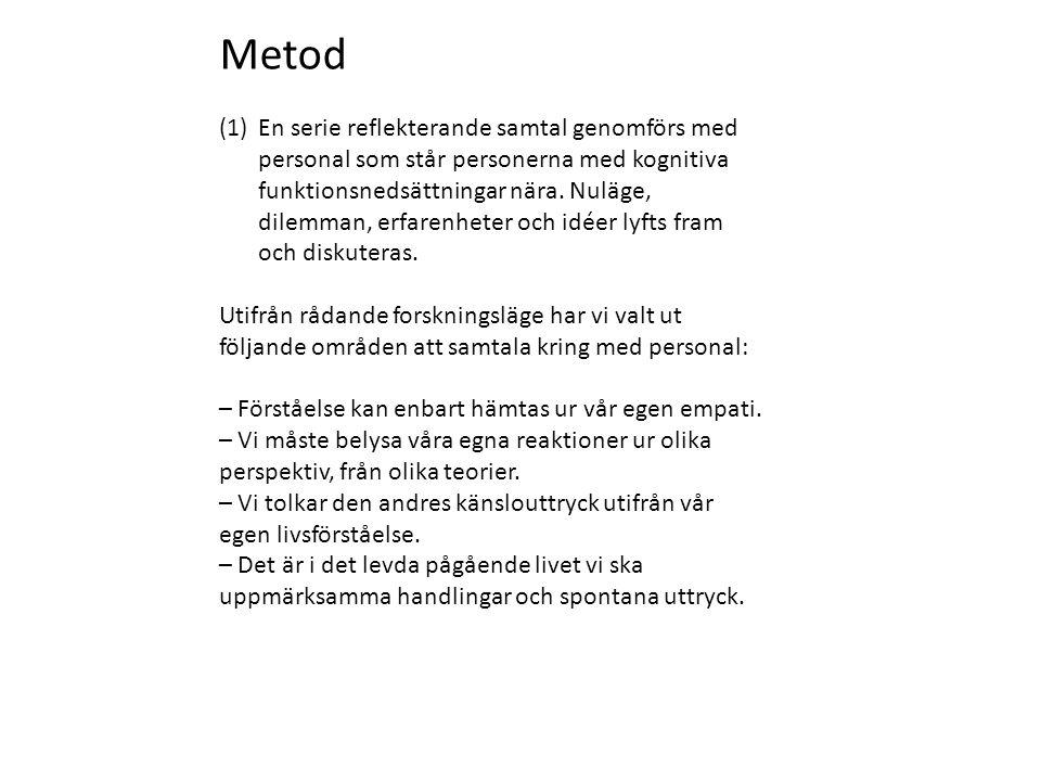 Metod (1)En serie reflekterande samtal genomförs med personal som står personerna med kognitiva funktionsnedsättningar nära.