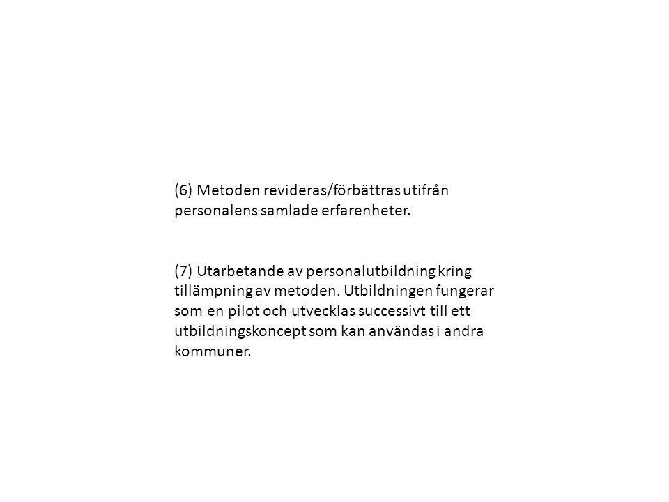 (6) Metoden revideras/förbättras utifrån personalens samlade erfarenheter.
