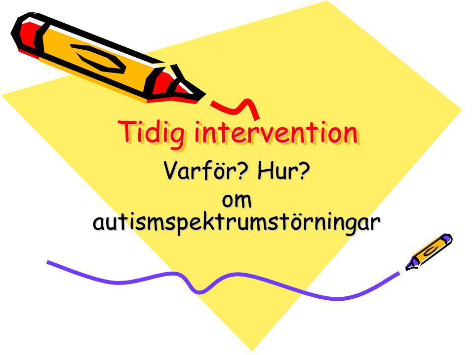 Tidig intervention Varför? Hur? om autismspektrumstörningar