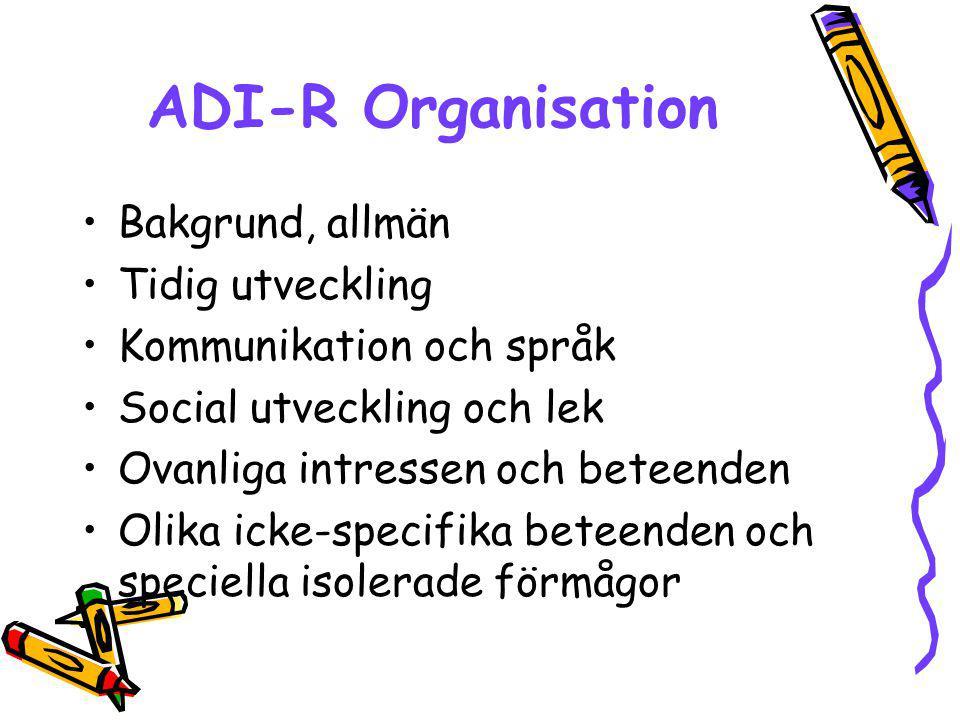 ADI-R Organisation Bakgrund, allmän Tidig utveckling Kommunikation och språk Social utveckling och lek Ovanliga intressen och beteenden Olika icke-spe