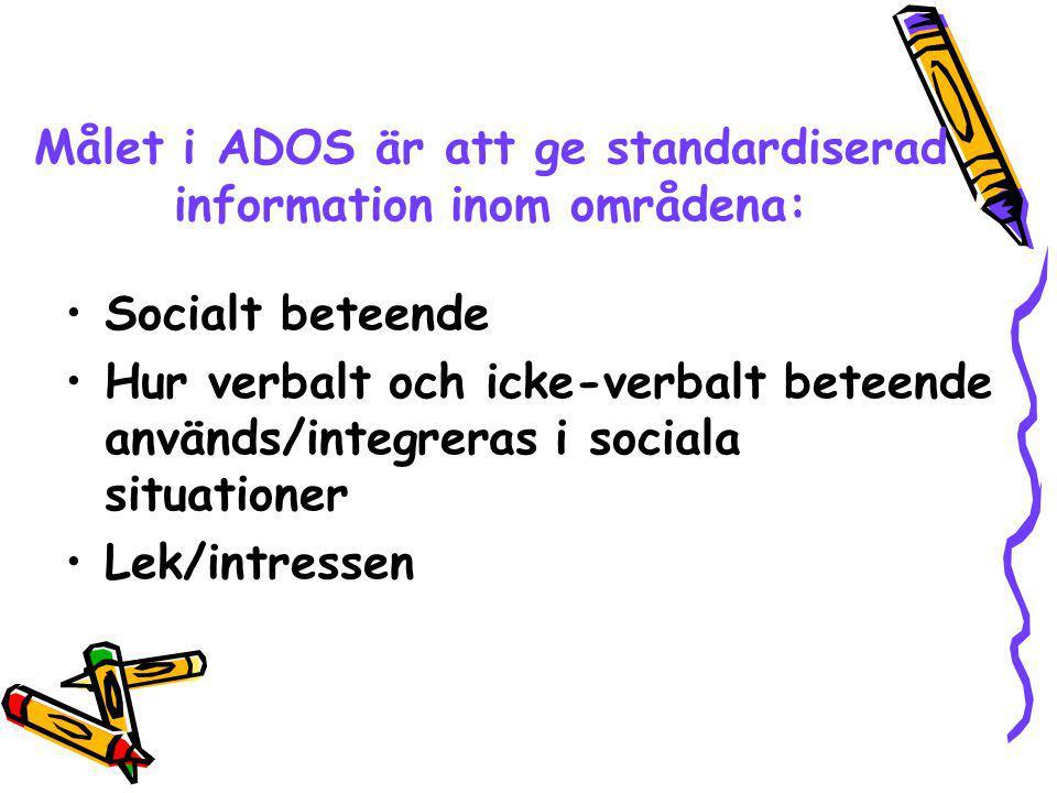 Målet i ADOS är att ge standardiserad information inom områdena: Socialt beteende Hur verbalt och icke-verbalt beteende används/integreras i sociala s