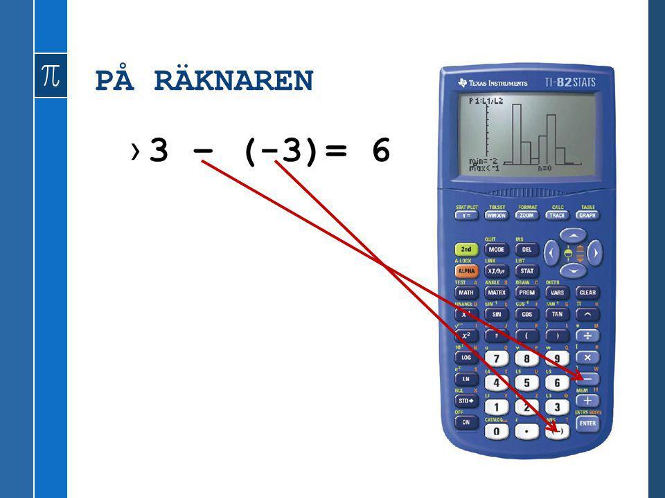 PÅ RÄKNAREN ›3 – (-3)= 6