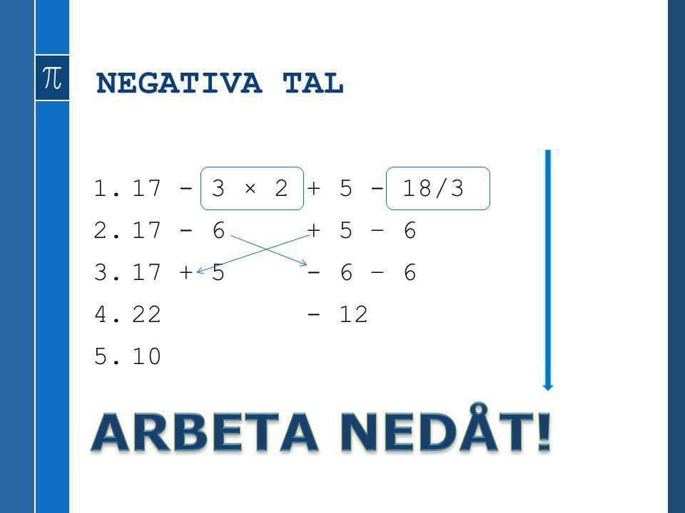 NEGATIVA TAL 1.17 - 3 × 2 + 5 - 18/3 2.17 - 6 + 5 – 6 3.17 + 5 - 6 – 6 4.22 - 12 5.10
