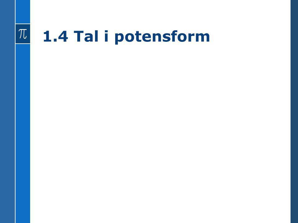 1.4 Tal i potensform