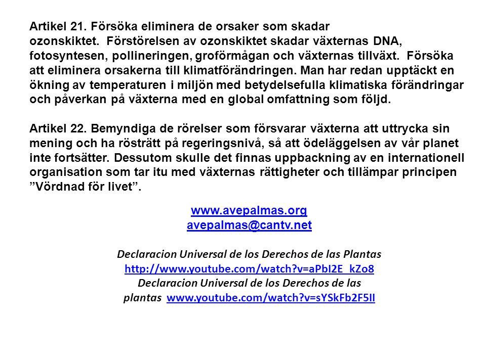 Artikel 21. Försöka eliminera de orsaker som skadar ozonskiktet. Förstörelsen av ozonskiktet skadar växternas DNA, fotosyntesen, pollineringen, groför