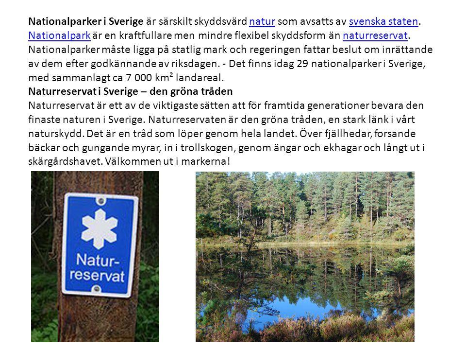Nationalparker i Sverige är särskilt skyddsvärd natur som avsatts av svenska staten. Nationalpark är en kraftfullare men mindre flexibel skyddsform än
