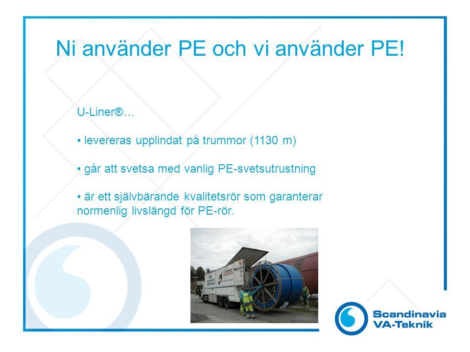 Ni använder PE och vi använder PE! U-Liner®… levereras upplindat på trummor (1130 m) går att svetsa med vanlig PE-svetsutrustning är ett självbärande