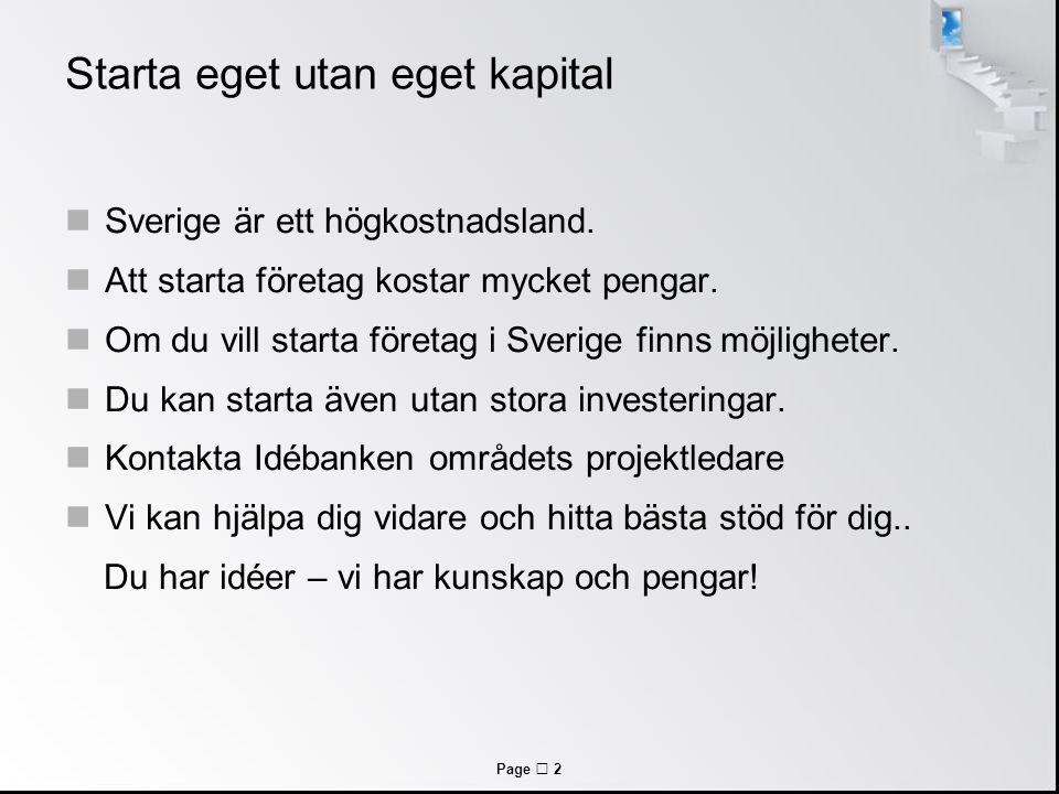 Page  2 Starta eget utan eget kapital Sverige är ett högkostnadsland. Att starta företag kostar mycket pengar. Om du vill starta företag i Sverige fi
