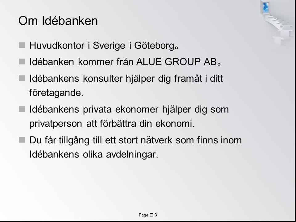 Page  3 Om Idébanken Huvudkontor i Sverige i Göteborg 。 Idébanken kommer från ALUE GROUP AB 。 Idébankens konsulter hjälper dig framåt i ditt företaga