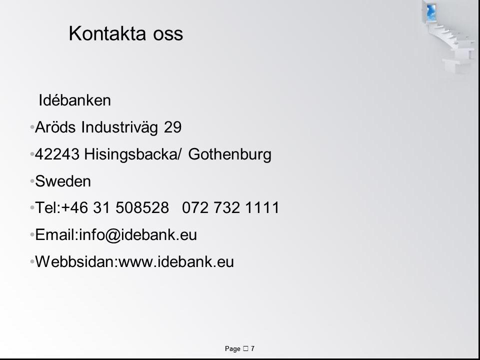 Page  7 Kontakta oss Idébanken Aröds Industriväg 29 42243 Hisingsbacka/ Gothenburg Sweden Tel:+46 31 508528 072 732 1111 Email:info@idebank.eu Webbsi