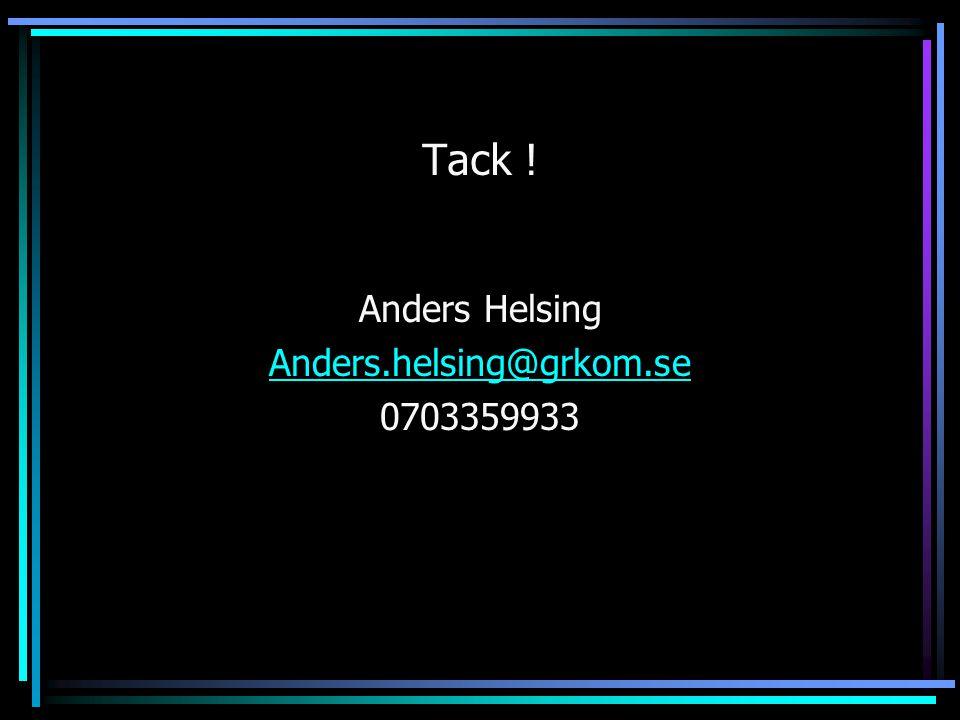 Tack ! Anders Helsing Anders.helsing@grkom.se 0703359933