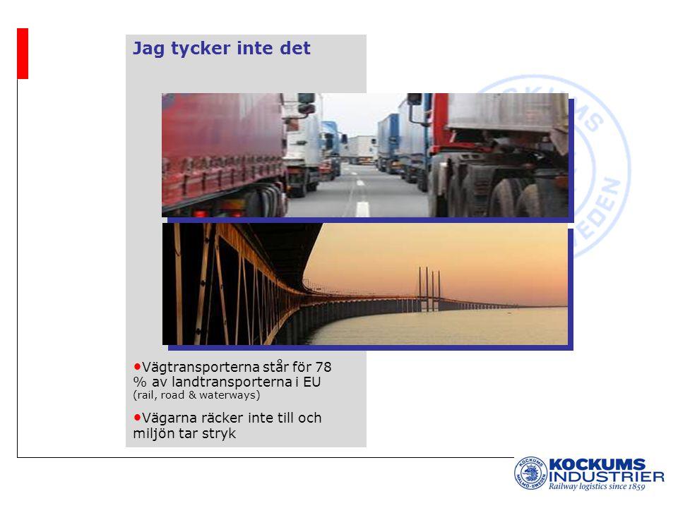Jag tycker inte det Vägtransporterna står för 78 % av landtransporterna i EU (rail, road & waterways) Vägarna räcker inte till och miljön tar stryk