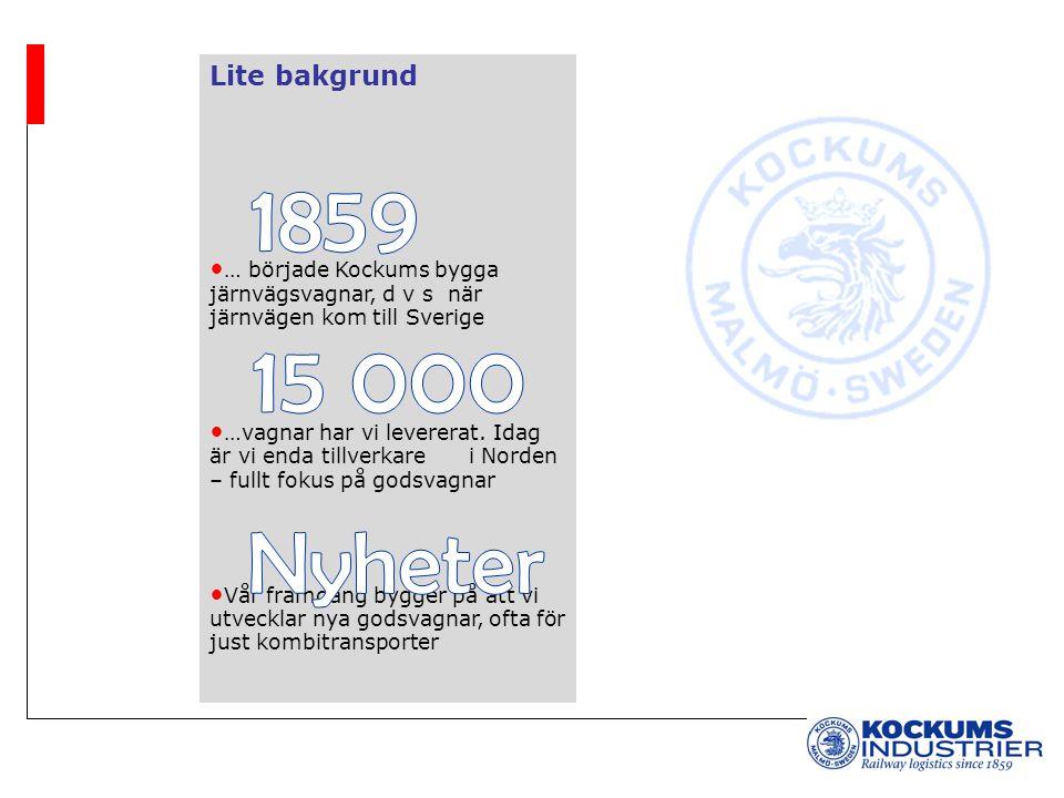 Lite bakgrund … började Kockums bygga järnvägsvagnar, d v s när järnvägen kom till Sverige …vagnar har vi levererat. Idag är vi enda tillverkare i Nor