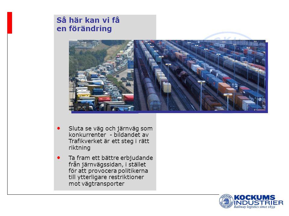 Så här kan vi få en förändring Sluta se väg och järnväg som konkurrenter - bildandet av Trafikverket är ett steg i rätt riktning Ta fram ett bättre erbjudande från järnvägssidan, i stället för att provocera politikerna till ytterligare restriktioner mot vägtransporter