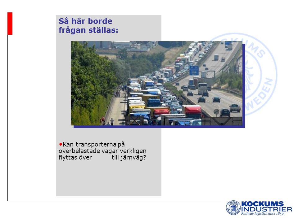 Så här borde frågan ställas: Kan transporterna på överbelastade vägar verkligen flyttas över till järnväg?