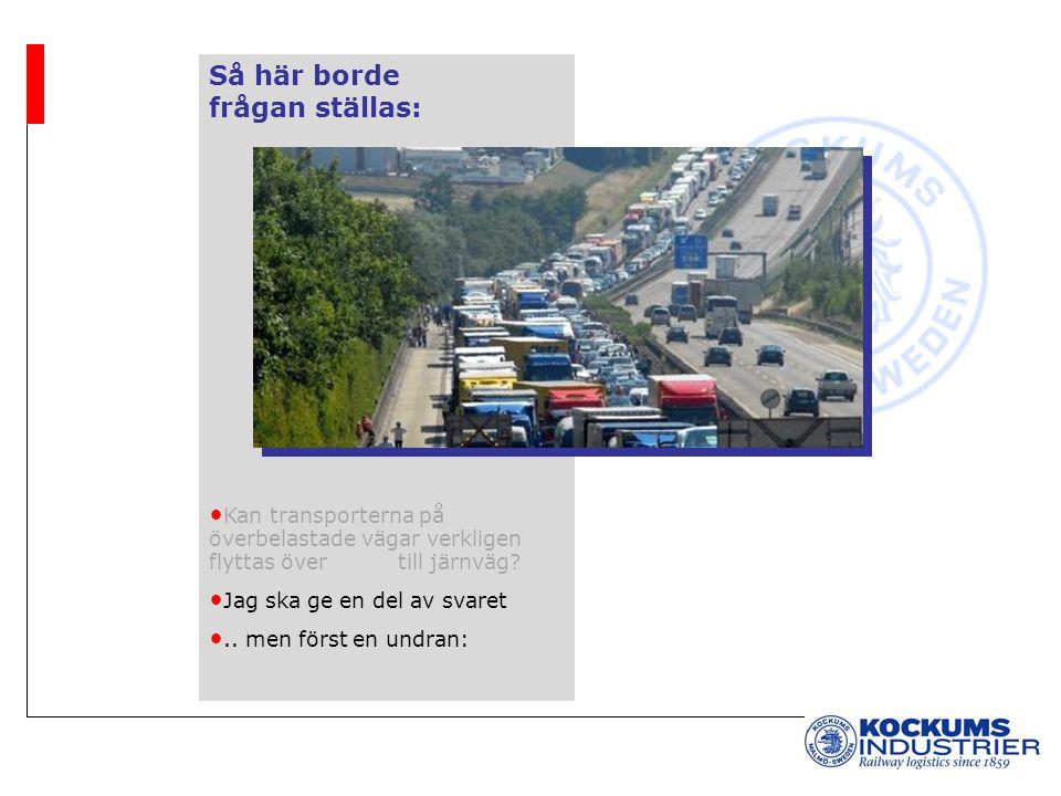 Så här borde frågan ställas: Kan transporterna på överbelastade vägar verkligen flyttas över till järnväg? Jag ska ge en del av svaret.. men först en
