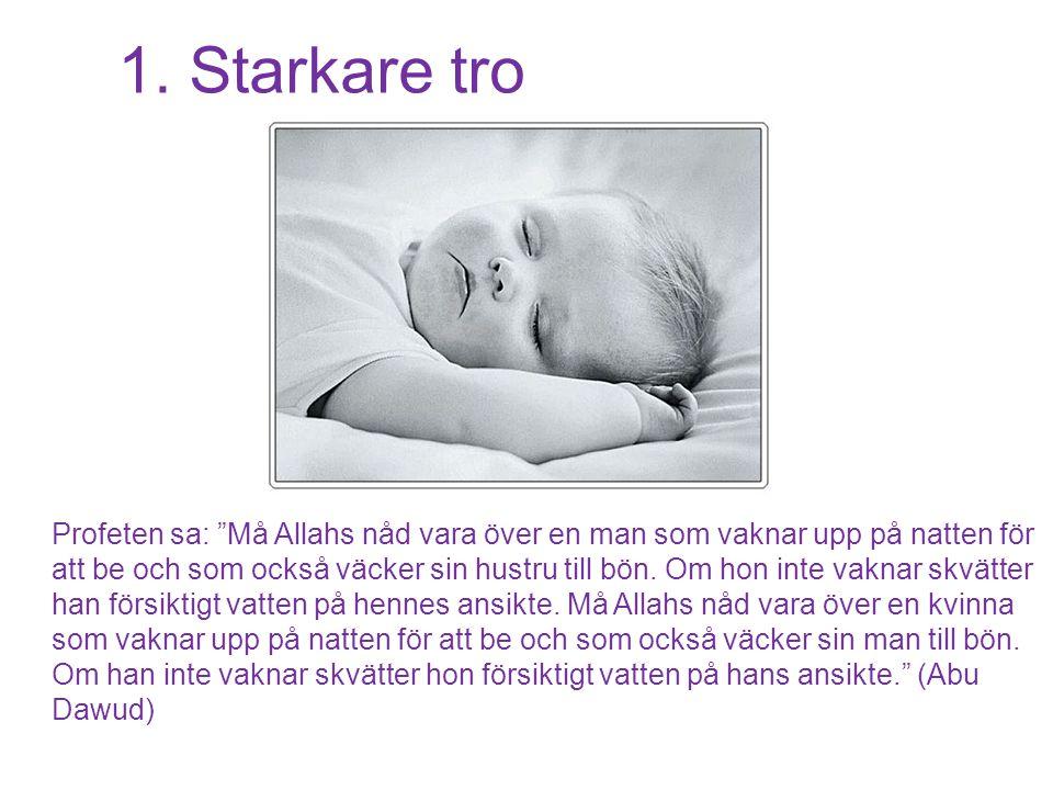 """1. Starkare tro Profeten sa: """"Må Allahs nåd vara över en man som vaknar upp på natten för att be och som också väcker sin hustru till bön. Om hon inte"""