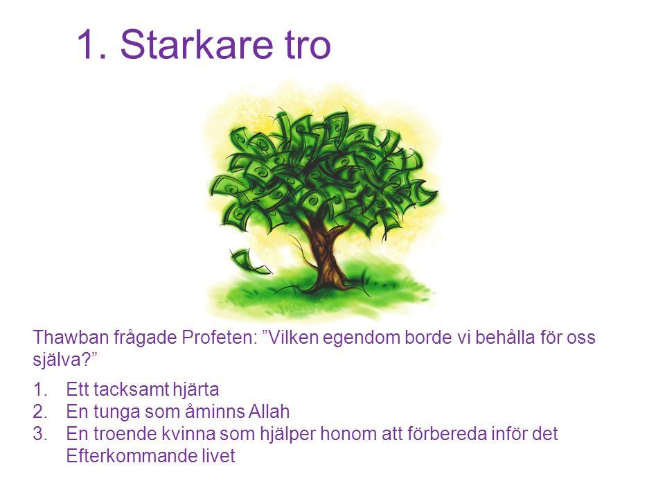 1.Starkare tro Thawban frågade Profeten: Vilken egendom borde vi behålla för oss själva? 1.