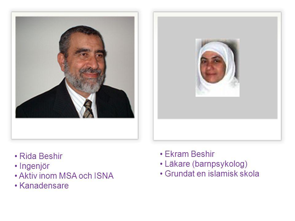 Rida Beshir Ingenjör Aktiv inom MSA och ISNA Kanadensare Ekram Beshir Läkare (barnpsykolog) Grundat en islamisk skola