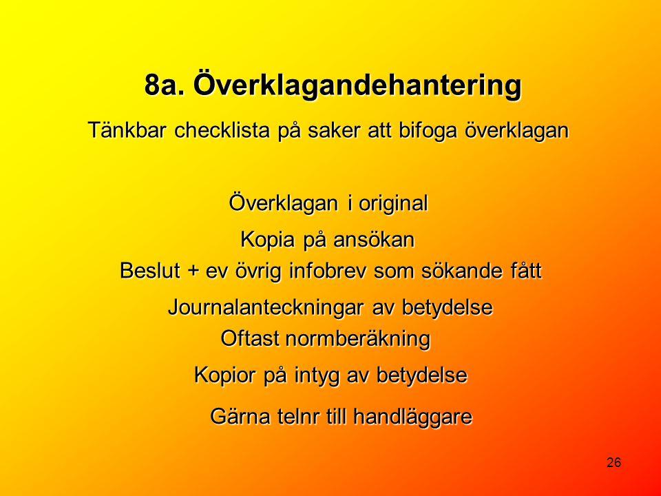 26 8a. Överklagandehantering Tänkbar checklista på saker att bifoga överklagan Kopia på ansökan Beslut + ev övrig infobrev som sökande fått Journalant