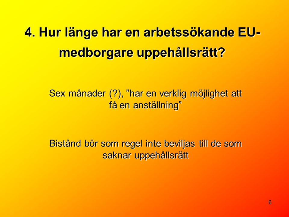 6 4.Hur länge har en arbetssökande EU- medborgare uppehållsrätt.