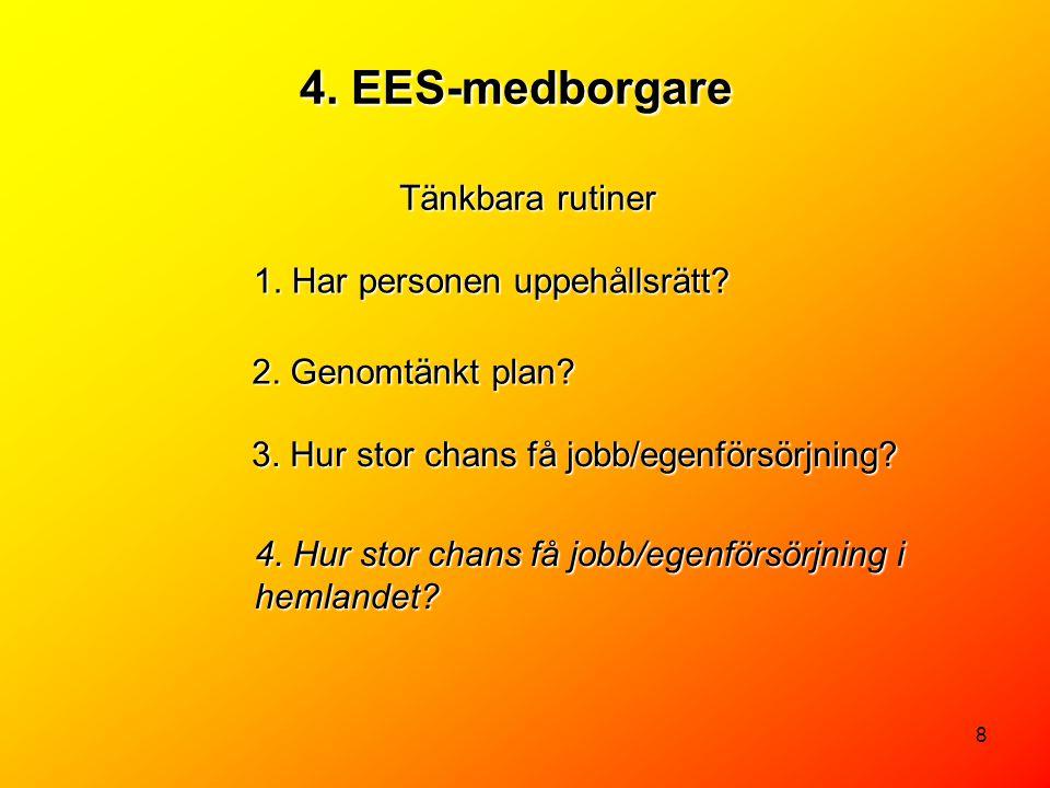 8 4. EES-medborgare Tänkbara rutiner 1. Har personen uppehållsrätt? 2. Genomtänkt plan? 3. Hur stor chans få jobb/egenförsörjning? 4. Hur stor chans f