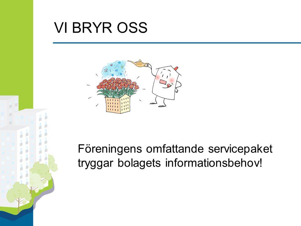VI BRYR OSS Föreningens omfattande servicepaket tryggar bolagets informationsbehov!