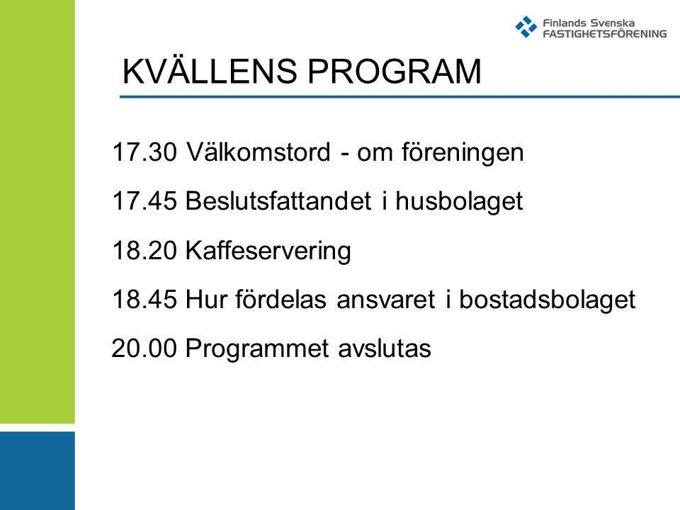 KVÄLLENS PROGRAM 17.30 Välkomstord - om föreningen 17.45 Beslutsfattandet i husbolaget 18.20 Kaffeservering 18.45 Hur fördelas ansvaret i bostadsbolaget 20.00 Programmet avslutas