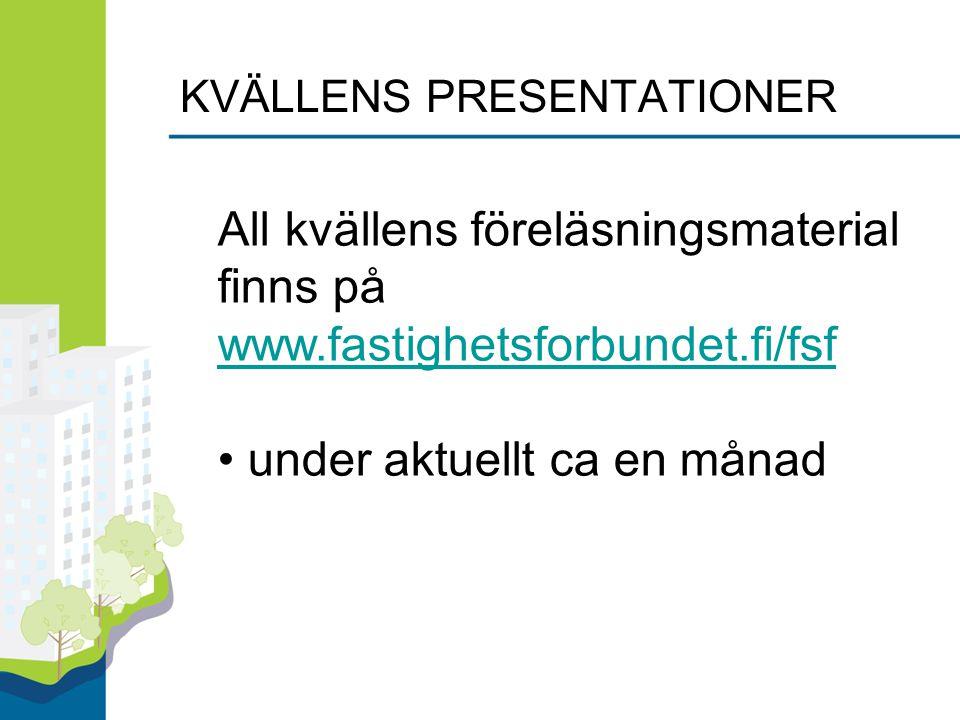 KVÄLLENS PRESENTATIONER All kvällens föreläsningsmaterial finns på www.fastighetsforbundet.fi/fsf www.fastighetsforbundet.fi/fsf under aktuellt ca en månad