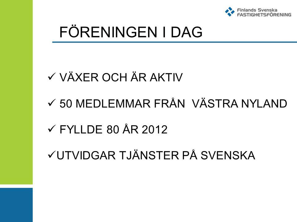FÖRENINGEN I DAG VÄXER OCH ÄR AKTIV 50 MEDLEMMAR FRÅN VÄSTRA NYLAND FYLLDE 80 ÅR 2012 UTVIDGAR TJÄNSTER PÅ SVENSKA