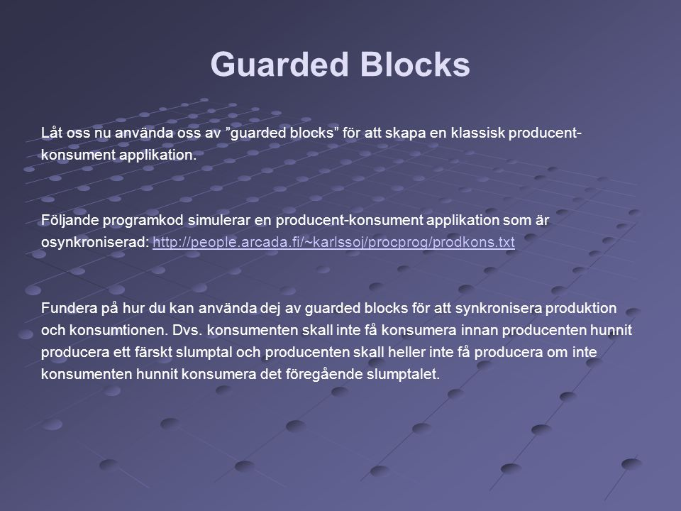 Guarded Blocks Låt oss nu använda oss av guarded blocks för att skapa en klassisk producent- konsument applikation.