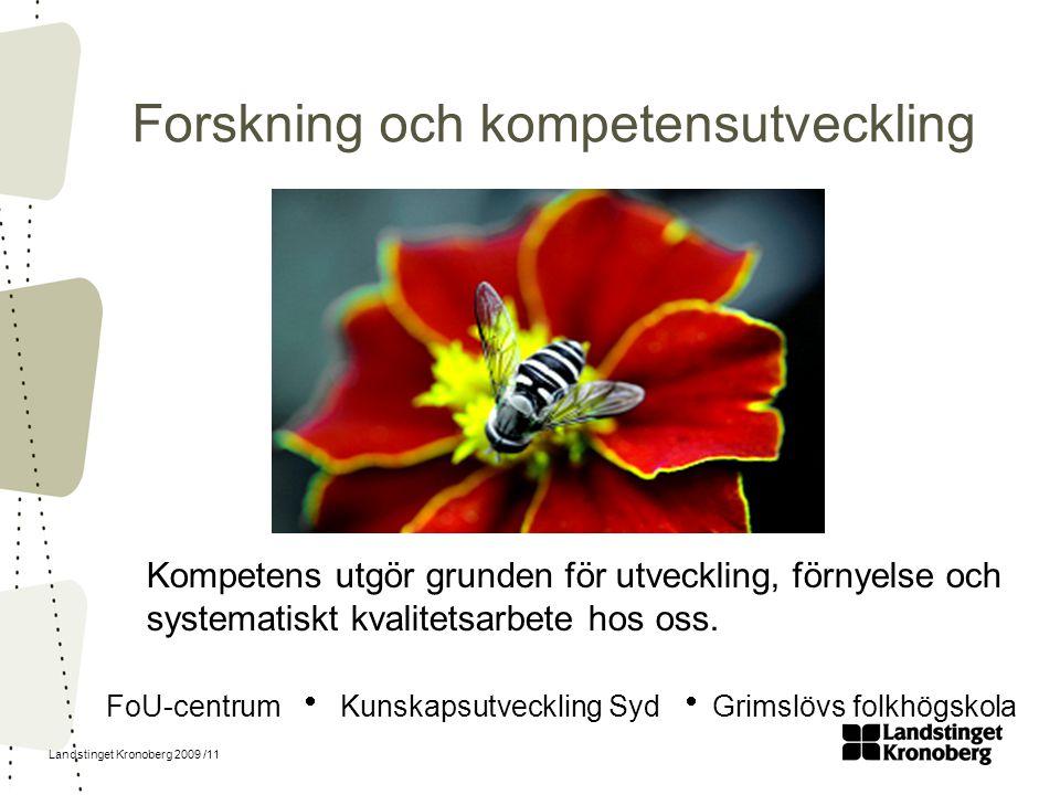 Landstinget Kronoberg 2009 /11 Forskning och kompetensutveckling Kompetens utgör grunden för utveckling, förnyelse och systematiskt kvalitetsarbete ho