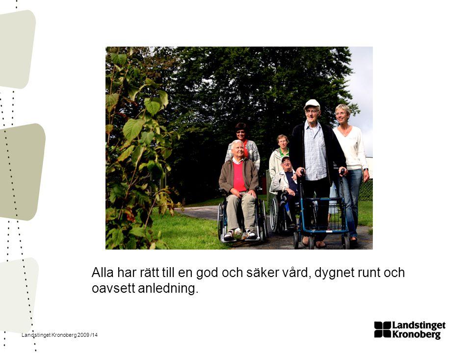 Landstinget Kronoberg 2009 /14 Alla har rätt till en god och säker vård, dygnet runt och oavsett anledning.
