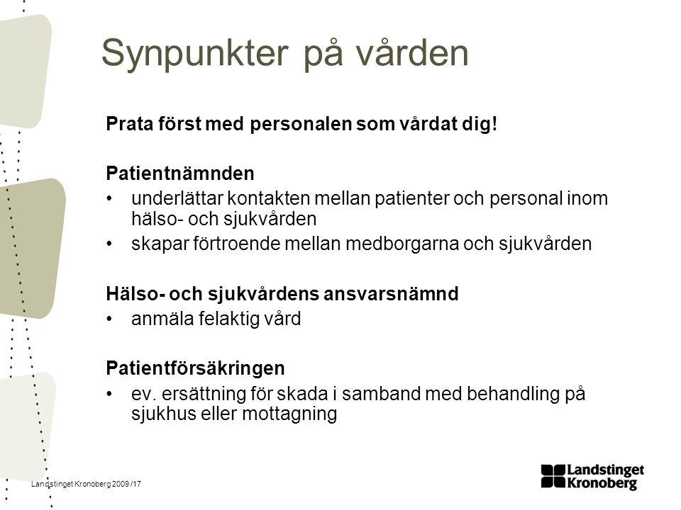 Landstinget Kronoberg 2009 /17 Synpunkter på vården Prata först med personalen som vårdat dig! Patientnämnden underlättar kontakten mellan patienter o