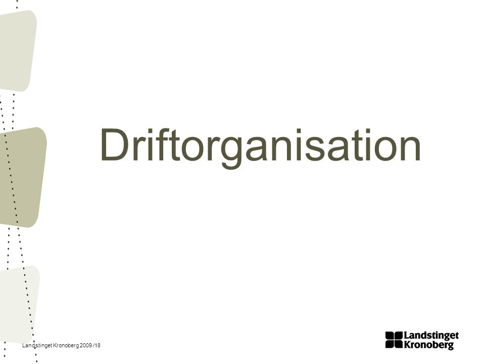 Landstinget Kronoberg 2009 /18 Driftorganisation