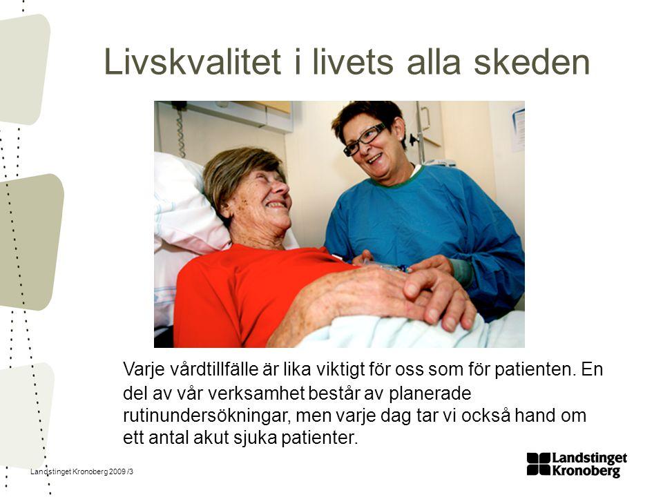 Landstinget Kronoberg 2009 /3 Livskvalitet i livets alla skeden Varje vårdtillfälle är lika viktigt för oss som för patienten. En del av vår verksamhe