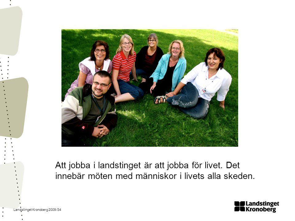 Landstinget Kronoberg 2009 /34 Att jobba i landstinget är att jobba för livet. Det innebär möten med människor i livets alla skeden.