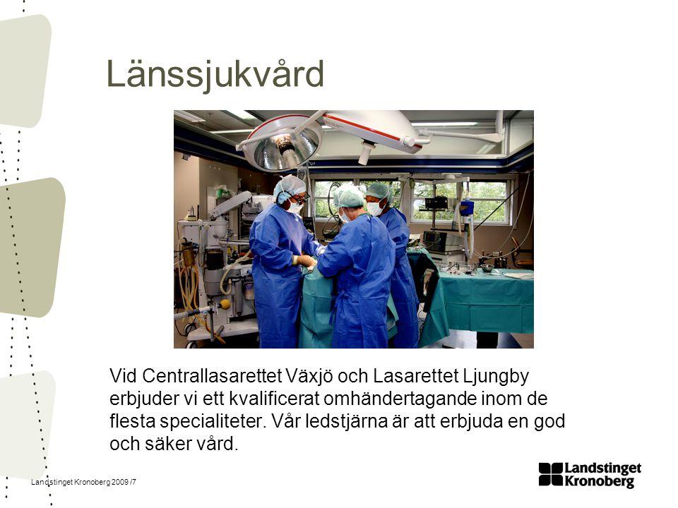 Landstinget Kronoberg 2009 /7 Länssjukvård Vid Centrallasarettet Växjö och Lasarettet Ljungby erbjuder vi ett kvalificerat omhändertagande inom de fle