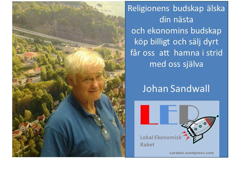 Religionens budskap älska din nästa och ekonomins budskap köp billigt och sälj dyrt får oss att hamna i strid med oss själva Johan Sandwall Lokal Ekon