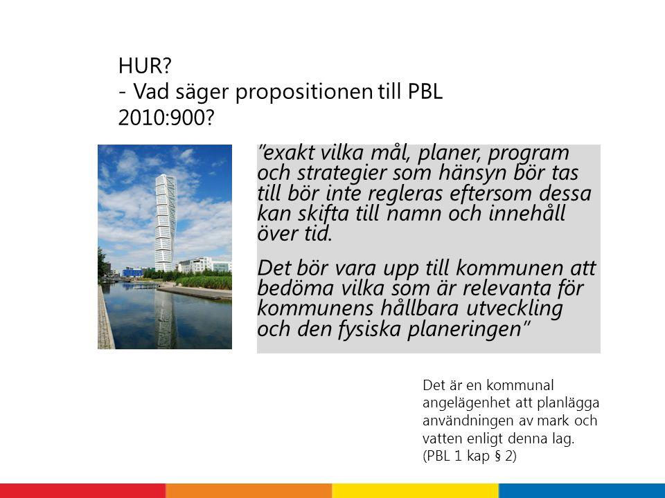 """HUR? - Vad säger propositionen till PBL 2010:900? """"exakt vilka mål, planer, program och strategier som hänsyn bör tas till bör inte regleras eftersom"""