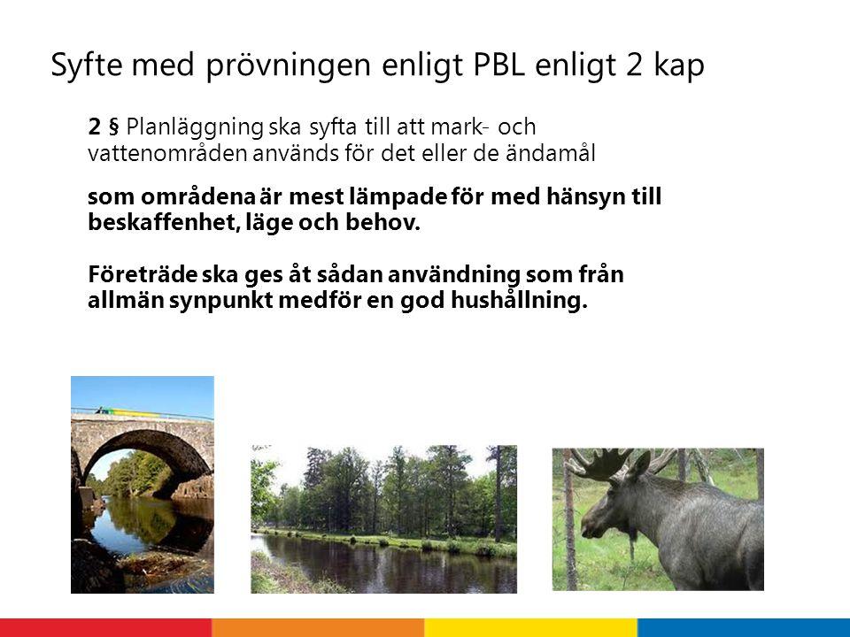 Syfte med prövningen enligt PBL enligt 2 kap 2 § Planläggning ska syfta till att mark- och vattenområden används för det eller de ändamål som områdena