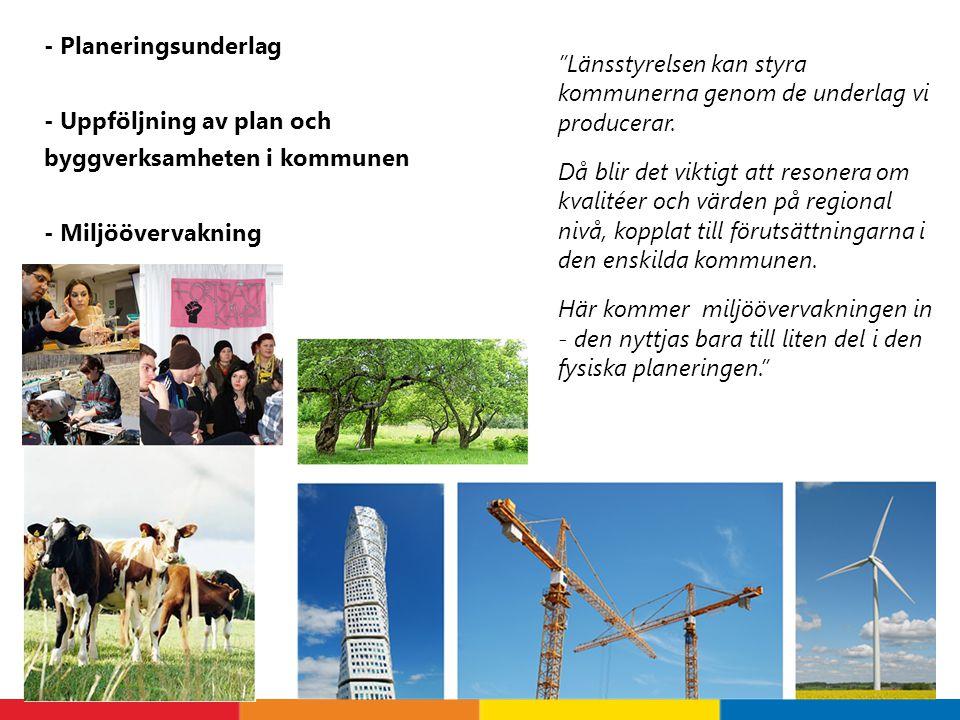 """- Planeringsunderlag - Uppföljning av plan och byggverksamheten i kommunen - Miljöövervakning """"Länsstyrelsen kan styra kommunerna genom de underlag vi"""