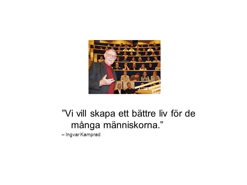 Vi vill skapa ett bättre liv för de många människorna. – Ingvar Kamprad