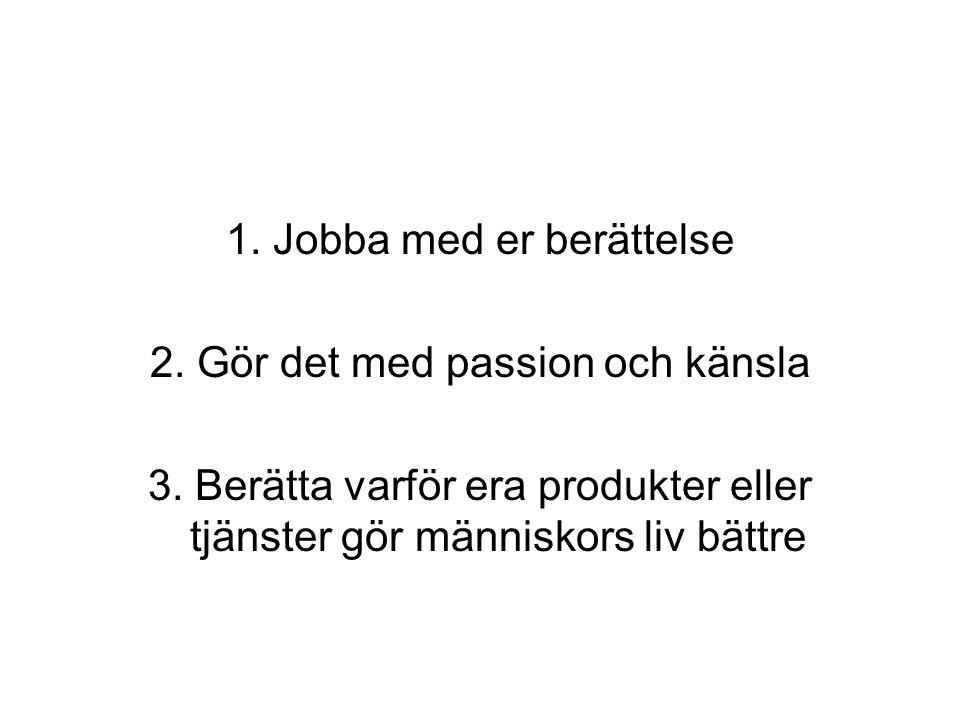 1. Jobba med er berättelse 2. Gör det med passion och känsla 3.
