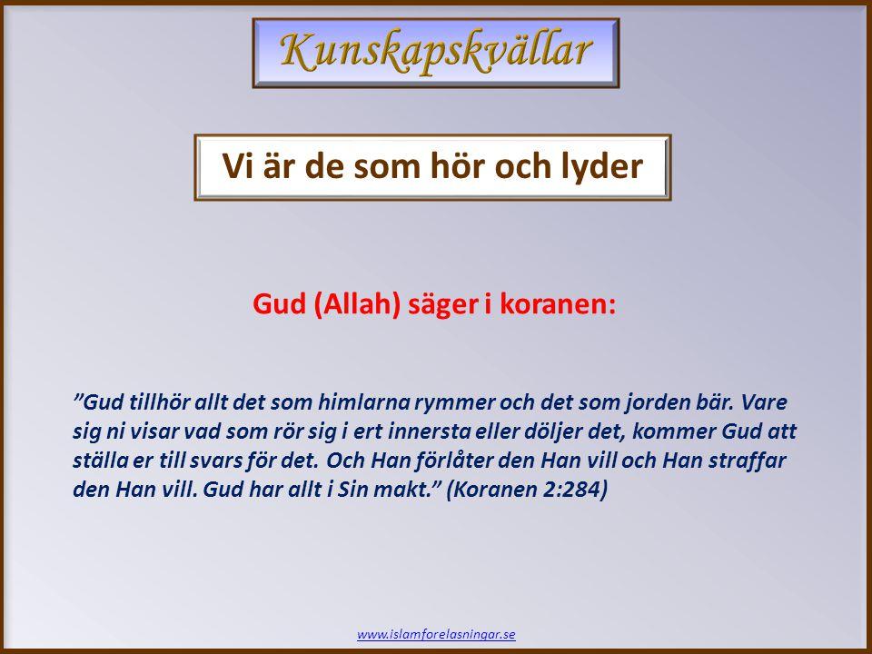 www.islamforelasningar.se Gud (Allah) säger därefter: SÄNDEBUDET tror på vad hans Herre har uppenbarat för honom och de troende med honom.